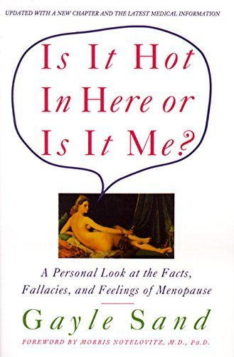 Is It Hot in Here or Is It Me?: Personal Look at the Facts, Fallacies, and Feelings of Menopause, A by Sand, Gayle (1994) Paperback