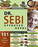 DR. SEBI APPROVED HERBS: Top Electric and Alkaline Herbs for total Health | Fenugreek, Thyme, Turmeric, Cayenne, and 97 More! Herbal Guide List to Detox the Liver & Reverse Disease (English Edition)