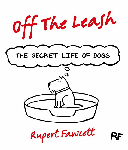 Off The Leash: The Secret Life of Dogs: The Secret Life of Dogs