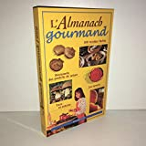 Almanach gourmand : 300 recettes faciles découverte des produits de saison, les terroirs trucs et astuces