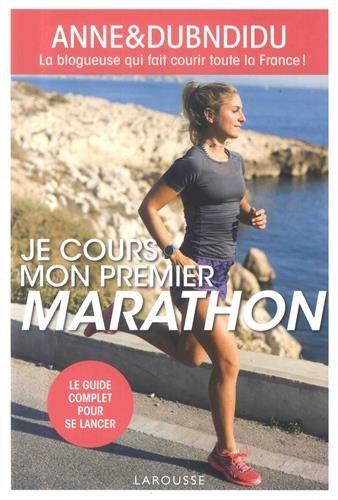 Je cours mon premier marathon: La bloggeuse qui fait courir toute la France ! par Anne&Dubndidu