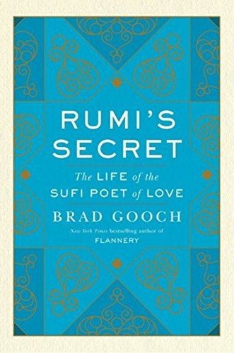 Rumi's Secret: The Life of the Sufi Poet of Love por Brad Gooch