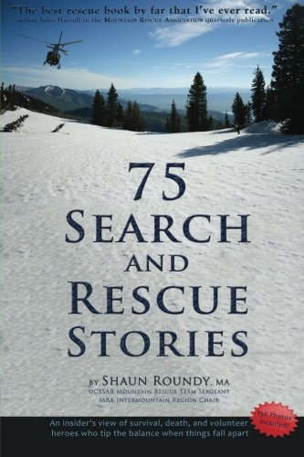 75-search-and-rescue-stories-an-insiders-view-of-survival-death-and-volunteer-heroes-who-tip-the-bal