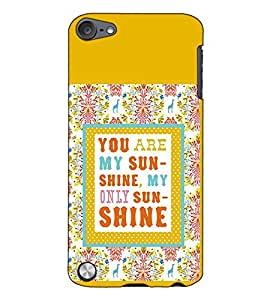 Fuson Designer Back Case Cover for Apple iPod Touch 5 :: Apple iPod 5 (5th Generation) (You are my sunshine)