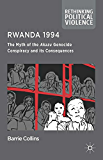 Rwanda 1994: The Myth of the Akazu Genocide Conspiracy and its Consequences (Rethinking Political Violence)