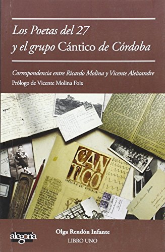 Los poetas del 27 y el grupo Cántico de Córdoba: Correspondencia entre Vicente Aleixandre y Ricardo Molina por Olga Rendón Infante