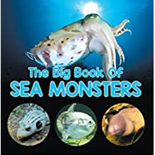 The Big Book Of Sea Monsters (Scary Looking Sea Animals): Animal Encyclopedia for Kids (Children's Fish & Marine Life Books)