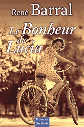 Le Bonheur de Lucia (Roman) by [Barral, René]