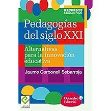 Pedagogías del siglo XXI: Alternativas para la innovación educativa (Recursos)