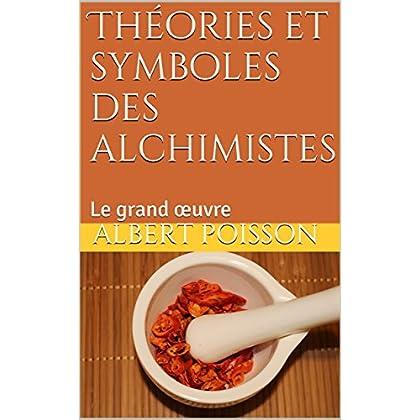 Théories et symboles des alchimistes: Le grand œuvre