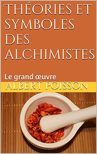 Théories et symboles des alchimistes: Le grand œuvre par Albert  Poisson