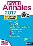 Maxi annales Tle S : 100 sujets corrigés - Mathématiques, Physique-Chimie, SVT, Histoire-Géographie