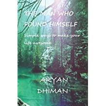 The Man Who Found Himself: Simple ways to make your life awesome (A Mystic Saint, Band 2)