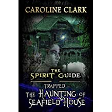The Haunting of Seafield House: Trapped (The Spirit Guide Book 1) (English Edition)
