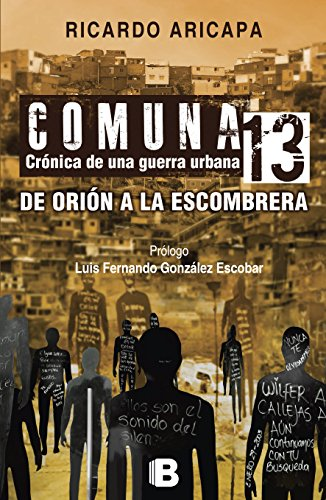 Comuna 13. Crónica de una guerra urbana: De Orión a la Escombrera por Ricardo Aricapa Ardila