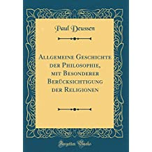 Allgemeine Geschichte der Philosophie, mit Besonderer Berücksichtigung der Religionen (Classic Reprint)
