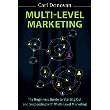 Multi-level Marketing: The Beginners Guide To Starting Out With Multi-Level Marketing (English Edition)