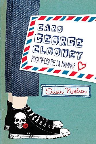 Caro George Clooney puoi sposare la mamma? di Susin Nielsen