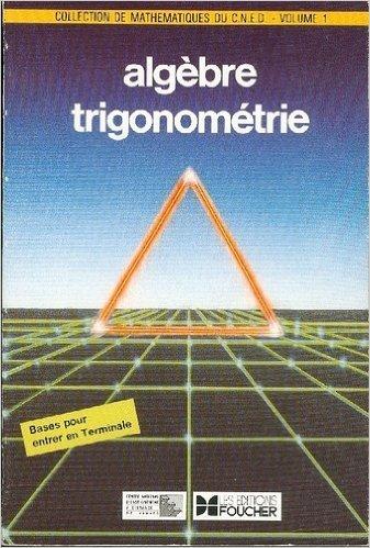Collection de mathematiques du cned, centre national d'enseignement a distance, volume 1, algèbre trigonométrie de Huguenin ( 1 janvier 1993 )