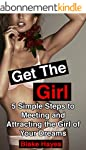 Get The Girl: 5 Simple Steps To Meeti...