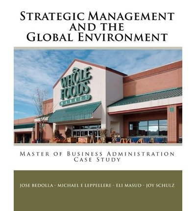 strategic-management-the-global-environment-case-study-whole-foods-market-author-michael-e-leppeller
