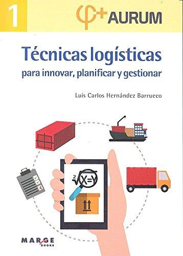 Aurum 1.Técnicas logísticas para innovar, planificar y gestionar (Biblioteca de logística)