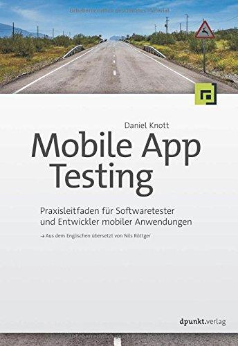 Preisvergleich Produktbild Mobile App Testing: Praxisleitfaden für Softwaretester und Entwickler mobiler Anwendungen