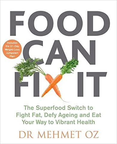 Food Can Fix It: The Superfood Switch to Fight Fat, Defy Ageing and Eat Your Way to Vibrant Health