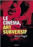 Le cinéma, art subversif