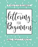 Lettering For Beginners: A Creative Lettering How To Guide With Alphabet Guides, Proj...
