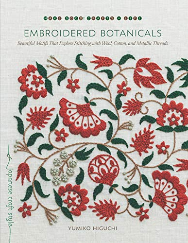 Embroidered Botanicals: Beautiful Motifs That Explore Stitching with Wool, Cotton, and Metallic Threads (Make Good: Japanese Craft Style) -