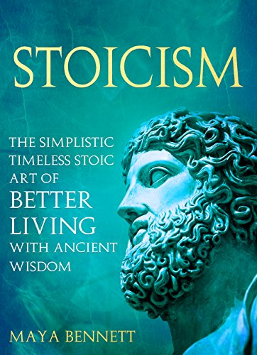 STOICISM: The Simplistic Timeless Stoic Art of Better Living with Ancient Wisdom (English Edition)