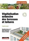 Végétalisation extensive des terrasses et toitures: Conception et mise en oeuvre - Aspects réglementaires - Données économiques - Exigences et solutions