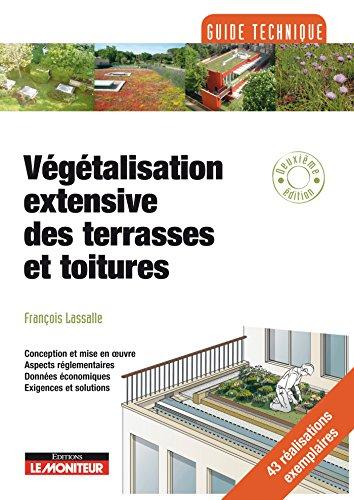 Végétalisation extensive des terrasses et toitures: Conception et mise en oeuvre - Aspects réglementaires - Données économiques - Exigences et solutions par François Lassalle