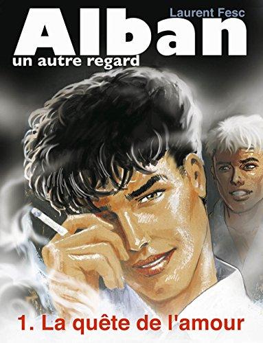 LA QUETE DE L'AMOUR (ALBAN, UN AUTRE REGARD t. 1) par [FESC, LAURENT]