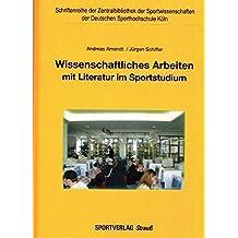 Wissenschaftliches Arbeiten mit Literatur im Sportstudium (Schriftenreihe der Zentralbibliothek der Sportwissenschaften der Deutschen Sporthochschule Köln)