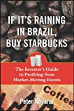 If It's Raining in Brazil, Buy Starbucks: The Investor's Guide to Profiting from Market-moving Events