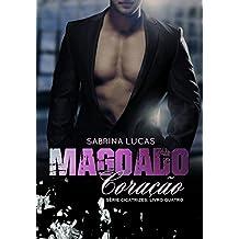MAGOADO CORAÇÃO: PODE UM MAGOADO CORAÇÃO VOLTAR A AMAR? (SÉRIE CICATRIZES Livro 4) (Portuguese Edition)