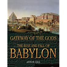 Gateway of the Gods: The Rise and Fall of Babylon