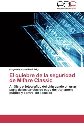 El quiebre de la seguridad de Mifare Classic: Análisis criptográfico del chip usado en gran parte de las tarjetas de pago del transporte público y control de accesos (Partes Usadas)