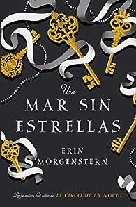 Un Mar Sin Estrellas par Erin Morgenstern