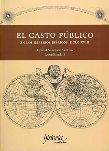 El gasto público en los imperios Ibéricos, S. XVIII por Ernest Sánchez Santiró