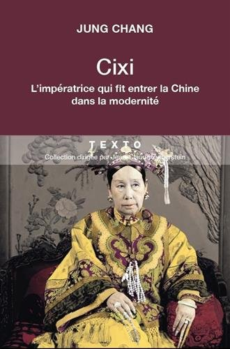 L IMPÉRATRICE CIXI. LA CONCUBINE QUI FIT ENTRER LA CHINE DANS LA MODERNITÉ