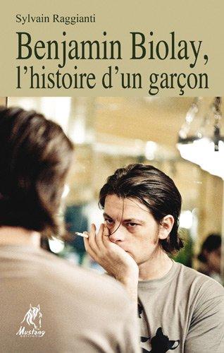 Benjamin Biolay, l'histoire d'un garçon par Sylvain Raggianti