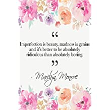 Imperfection Is Beauty, Madness Is Genius And It's Better To Be Absolutely Ridiculous Than Absolutely Boring: Marilyn Monroe Quote Floral Notebook