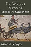 The Walls of Syracuse: Book 1: The Classic Years