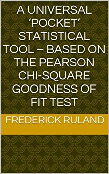 A Universal 'Pocket' Statistical Tool – Based on the Pearson Chi-Square Goodness of Fit Test by [Ruland, Frederick]