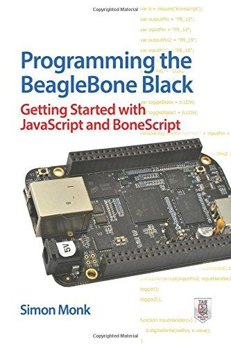 Programming the BeagleBone Black: Getting Started with JavaScript and BoneScript: Getting Started with JavaScript and BoneScript