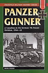 Panzer Gunner: A Canadian in the German 7th Panzer Division, 1944-45 (Stackpole Military History Series) by Bruno Friesen (2009-07-16)