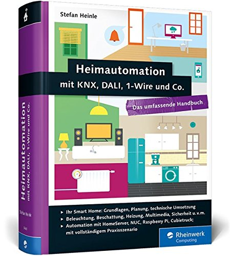Heimautomation mit KNX, DALI, 1-Wire und Co.: Das umfassende Handbuch. Das Standardwerk...